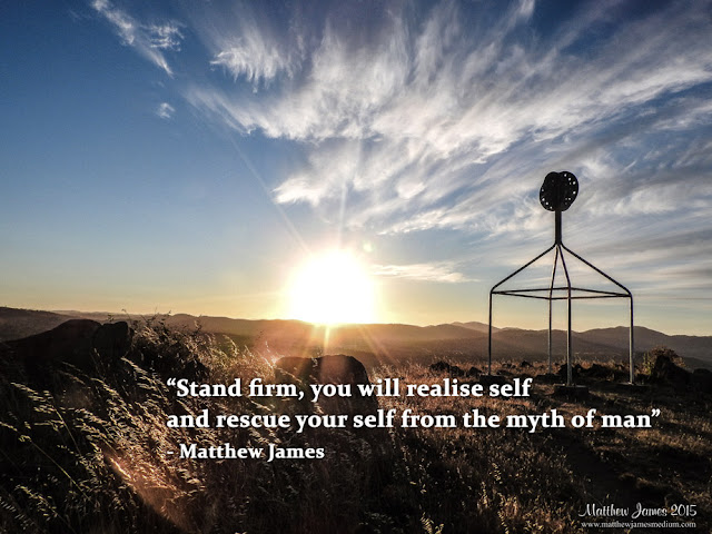 """'Stand firm, you will realise self and rescue yourself from the myth of man"""" - Matthew James"""