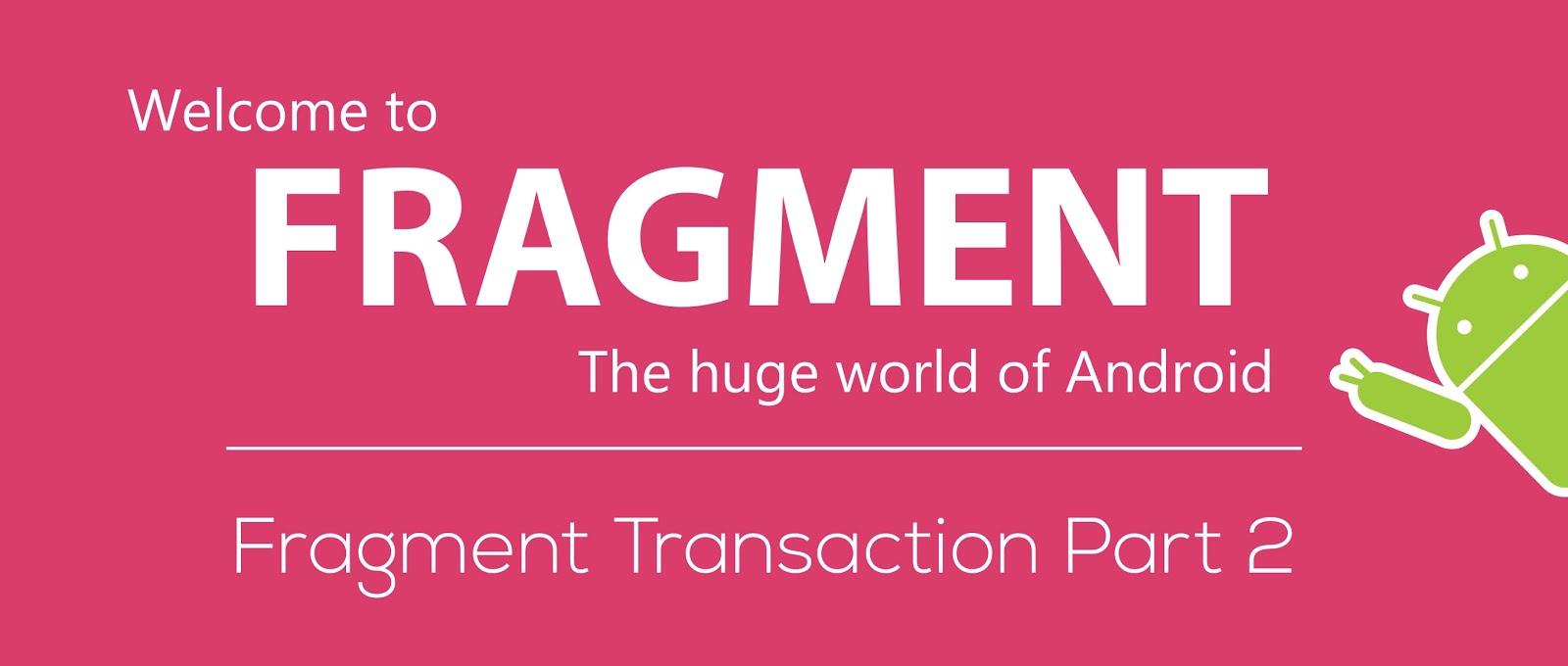 Android Code] Let's Fragment - รู้จักกับ FragmentTransaction สำหรับ