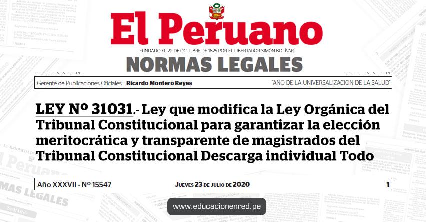 LEY Nº 31031.- Ley que modifica la Ley Orgánica del Tribunal Constitucional para garantizar la elección meritocrática y transparente de magistrados del Tribunal Constitucional Descarga individual Todo