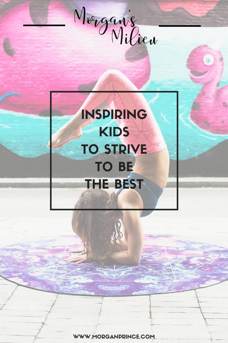 Inspire your kids to strive to be the best they can be.