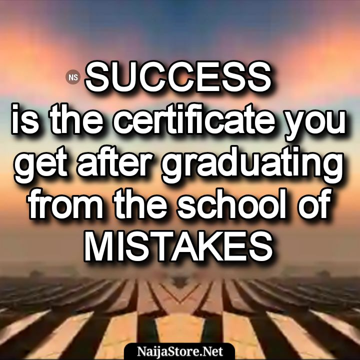 Proverbial Quotes: SUCCESS is the certificate you get after graduating from the school of MISTAKES - Motivation