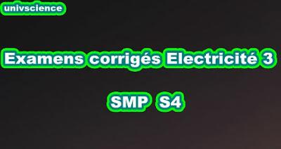 Examens et Contrôles Corrigés Electricité 3  SMP S4 PDF