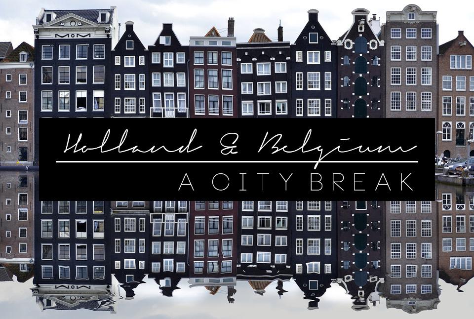 City Break in Holland and Belgium