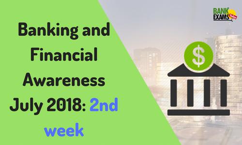 Banking and Financial Awareness July 2018: 2nd week