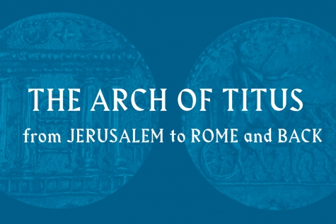 'The Arch of Titus – from Jerusalem to Rome, and Back' at the Yeshiva University Museum, NY