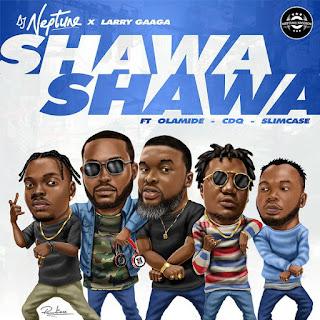 DOWNLOAD MUSIC : DJ NEPTUNE – SHAWA SHAWA FT LARRY GAGA , OLAMIDE,CDQ,SLIMCASE