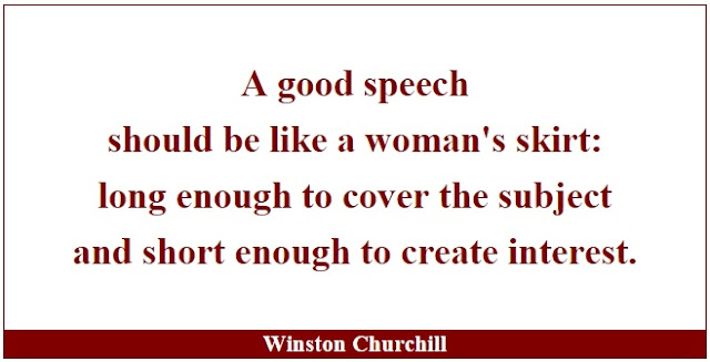 "Winston Churchill Leadership Quotes: ""A good speech should be like a woman's skirt: long enough to cover the subject and short enough to create interest."" - Winston Churchill"