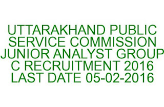 UTTARAKHAND PUBLIC SERVICE COMMISSION JUNIOR ANALYST GROUP C RECRUITMENT 2016 LAST DATE 05-02-2016