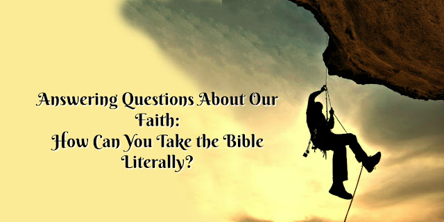Be Prepared to Answer This Question: How Can You Take the Bible Literally?
