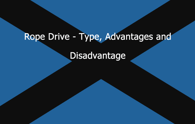 Rope Drive - Type Advantages and Disadvantage