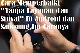 """Cara Memperbaiki """"Tanpa Layanan dan Sinyal"""" Di Android dan Samsung,Ini Caranya 1"""