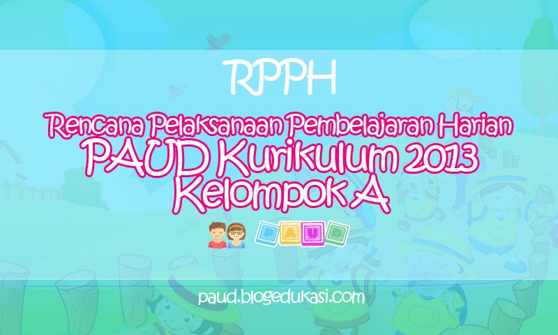 RPPH PAUD Kurikulum 2013 Kelompok A
