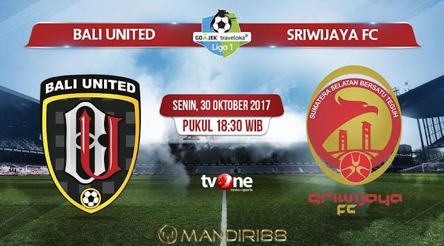 Prediksi Bola : Bali United Vs Sriwijaya FC , Senin 30 Oktober 2017 Pukul 18.30 WIB @ TVONE