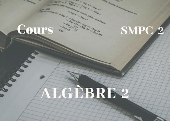 Cours d'algèbre 2 SMPC Semestre S2 PDF