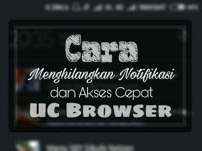 Cara Menghilangkan Notifikasi UC Browser dan Berita UC News 2017