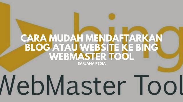 Cara Mudah Mendaftarkan Blog Atau Website Ke Bing Webmaster Tool