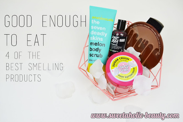Good Enough To Eat - 4 of the Best Smelling Products - Sweetaholic Beauty