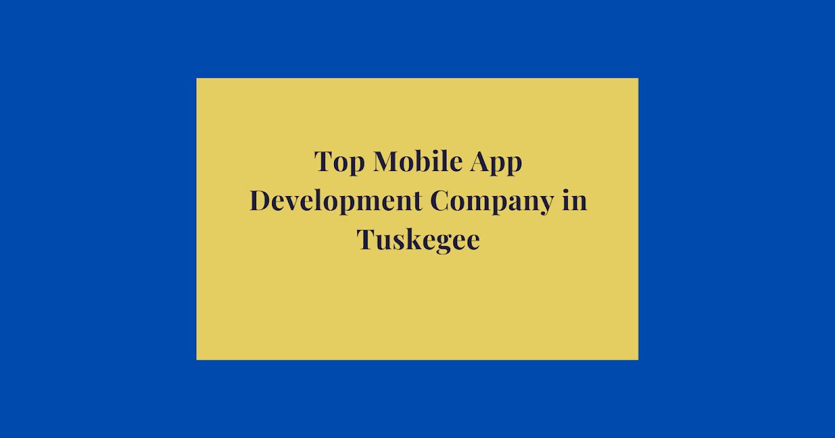 Top Mobile App Development Company in Tuskegee