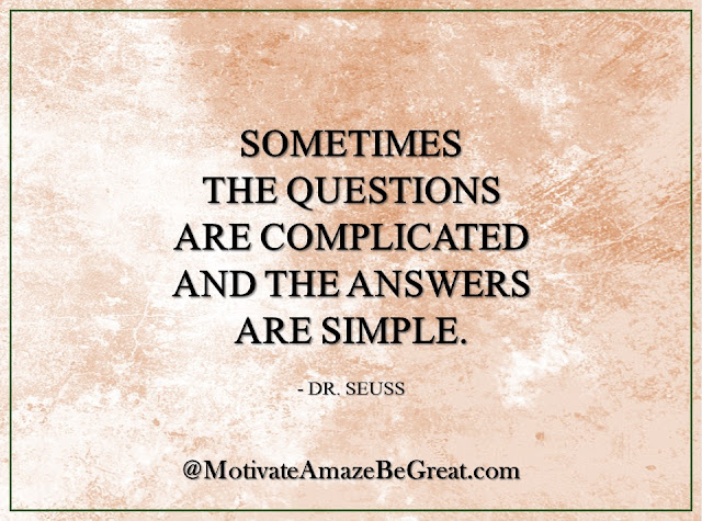 "Inspirational Quotes About Life: ""Sometimes the questions are complicated and the answers are simple."" - Dr. Seuss"