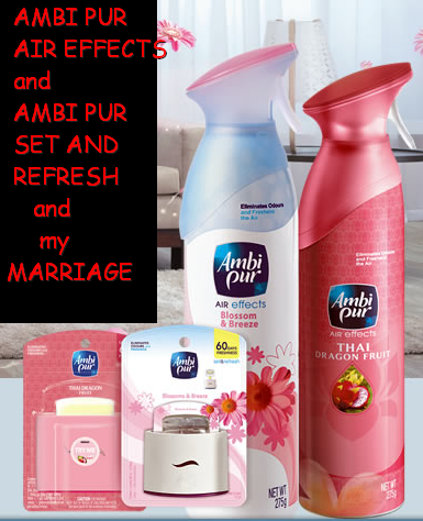 The secret to my marriage, Ambi Pur Air Effects and Ambi Pur Set and Refresh