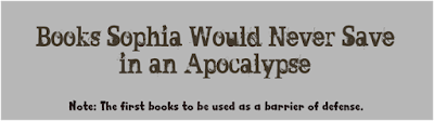 Books Sophia Would Never Save In An Apocalypse (Even If Her Life Depended On It?)
