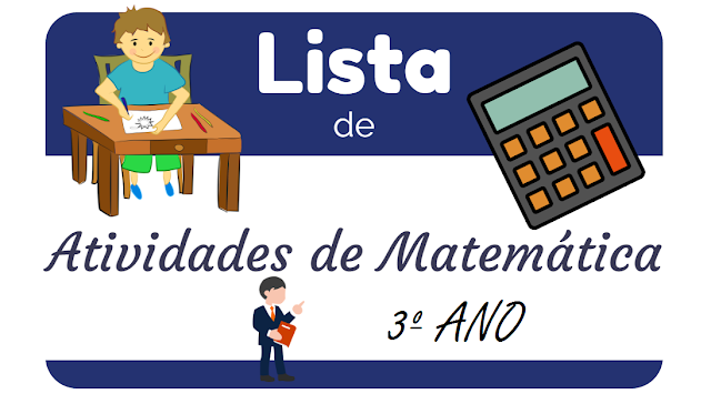 LISTA DE ATIVIDADES DE MATEMÁTICA PARA 3º ANO DO ENSINO FUNDAMENTAL