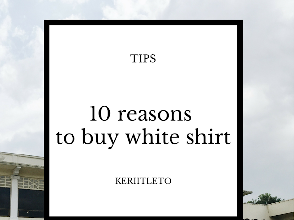 #keriitletoOOTD: 10 reasons to buy white shirt