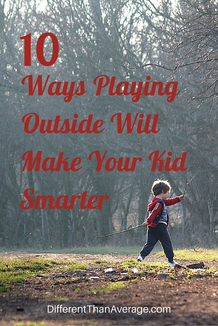 How Outdoors Makes Your Kids Smarter >> Different Than Average 10 Ways Playing Outside Will Make Your Kid