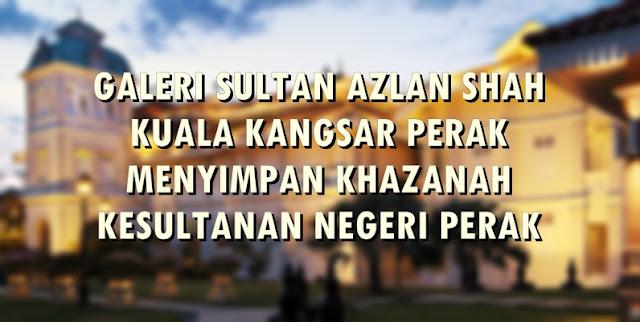 GALERI SULTAN AZLAN SHAH KUALA KANGSAR PERAK