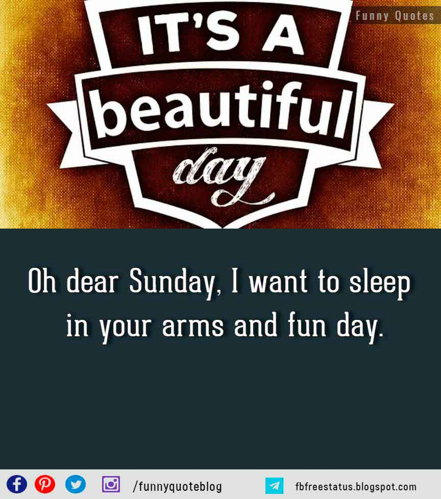Oh dear Sunday, I want to sleep in your arms and fun day.
