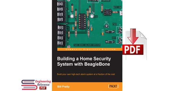 Building a Home Security System with BeagleBone Build your own high tech alarm system at a fraction of the cost by Bill Pretty