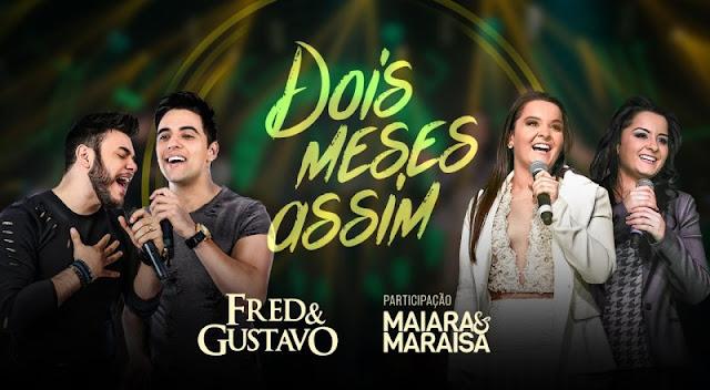 Fred e Gustavo - Dois Meses Assim  Part. Maiara e Maraisa
