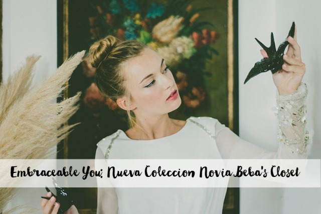 Embraceable you nueva coleccion novia bebas closet blog bodas retales de bodas