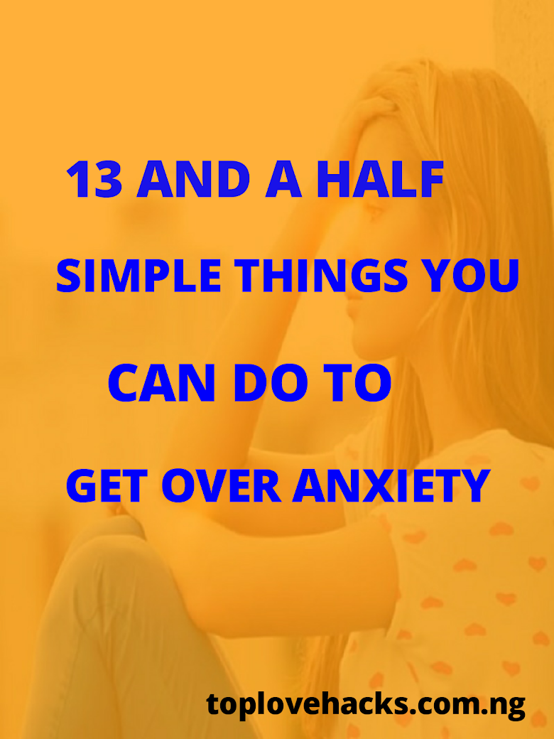 13 And A Half Simple Things You Can Do To Get Over Anxiety Attack