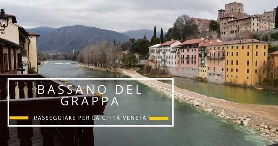Bassano del Grappa: passeggiare per la città veneta