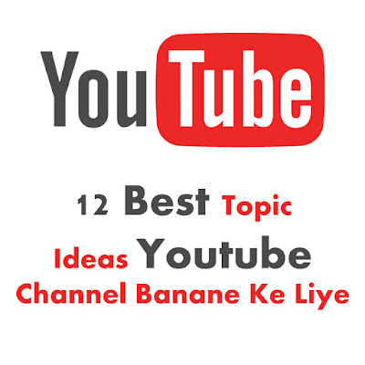 12 Best Youtube Topics Ideas To Start A Successful Youtube Channel