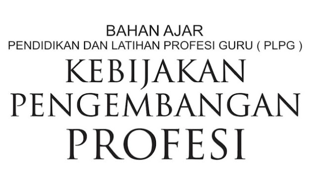 Bahan Ajar Materi PLPG Kebijakan Pengembangan Profesi