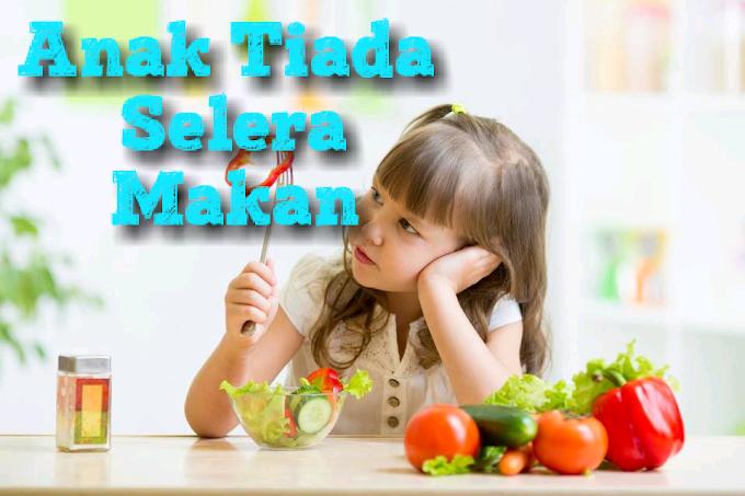 Anak Tiada Selera Makan