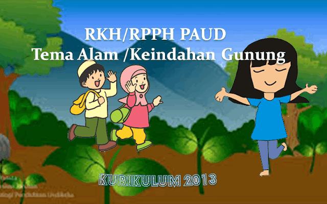 RKH PAUD Kelompok A 4-5 Tahun Kurikulum 2013 Tema Alam Semesta/Keindahan Gunung
