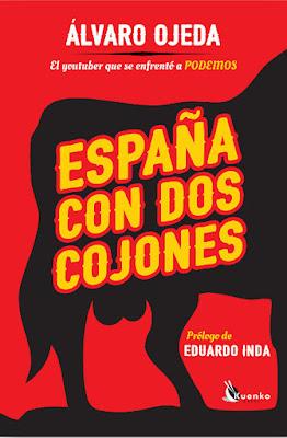 LIBRO - España con dos cojones : Álvaro Ojeda  (Esfera - 13 Septiembre 2016)  El youtuber que se enfrentó a Podemos  Edición papel & digital ebook kindle  Comprar en Amazon España