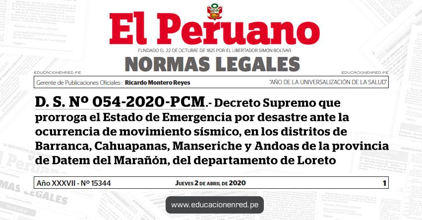 D. S. Nº 054-2020-PCM.- Decreto Supremo que prorroga el Estado de Emergencia por desastre ante la ocurrencia de movimiento sísmico, en los distritos de Barranca, Cahuapanas, Manseriche y Andoas de la provincia de Datem del Marañón, del departamento de Loreto