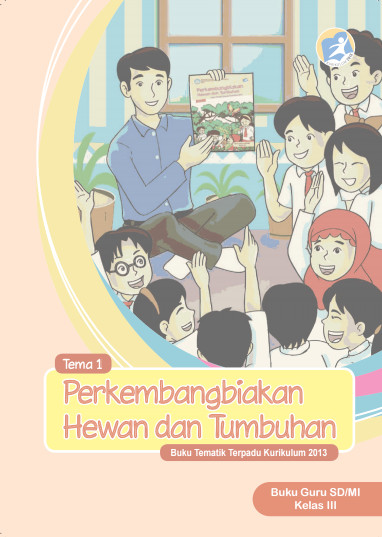 Download Buku Guru Kurikulum 2013 SD Kelas 3 Tema 1 Perkembangbiakan Hewan dan Tumbuhan