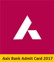 Axis Bank Admit Card 2017