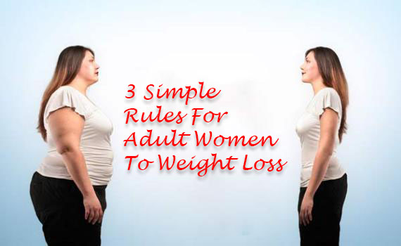 3 Simple Rules For Adult Women To Weight Loss – True Story