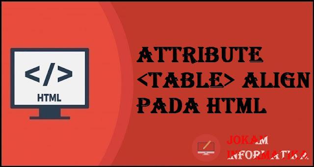 Tagging table Align Attribute Pada Bahasa Pemrograman HTML - JOKAM INFORMATIKA