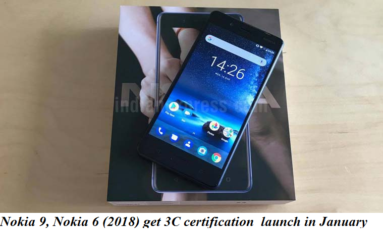 Nokia 9, Nokia 6 (2018) get 3C certification  launch in January