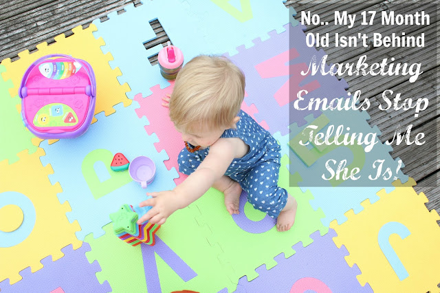 No... My 17 month old isn't behind - Marketing Emails Stop Telling Me So!