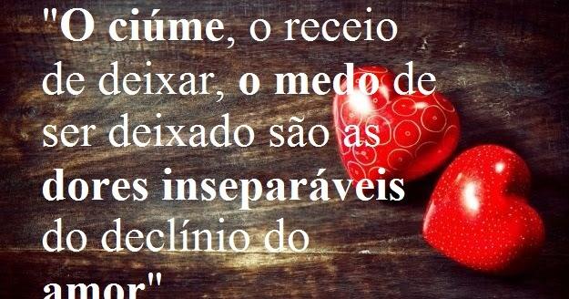 """Belas Frases De Amor Maio 2016: Belas Frases De Amor: """"O Ciúme, O Receio De Deixar, O Medo"""