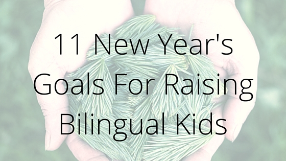 New Year's Goals for Raising Bilingual Kids
