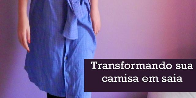 [Vídeo] Transformando sua camisa em uma saia
